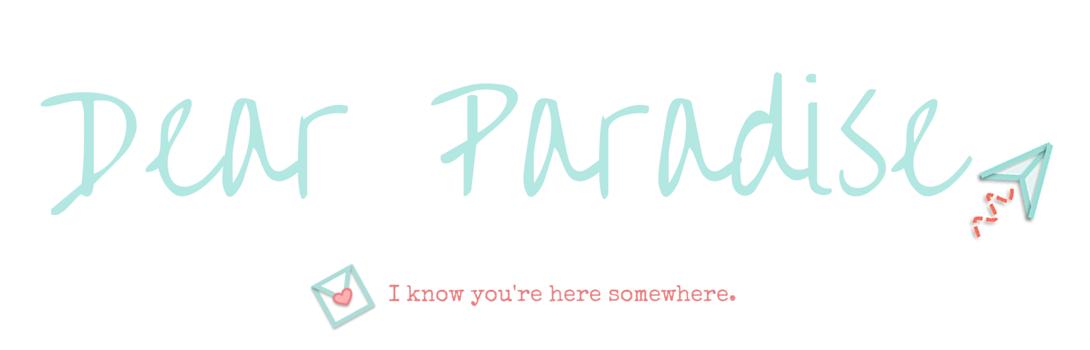 Dear Paradise,