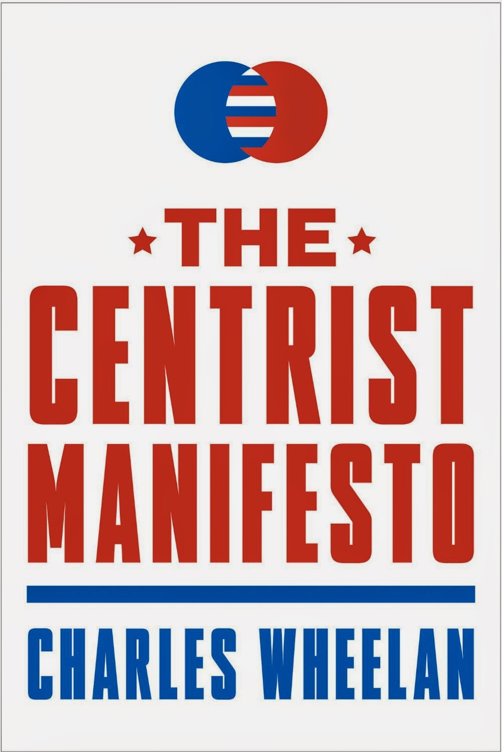 The Centrist Manifesto by Charles Wheelan