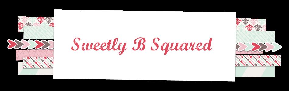 Sweetly B Squared