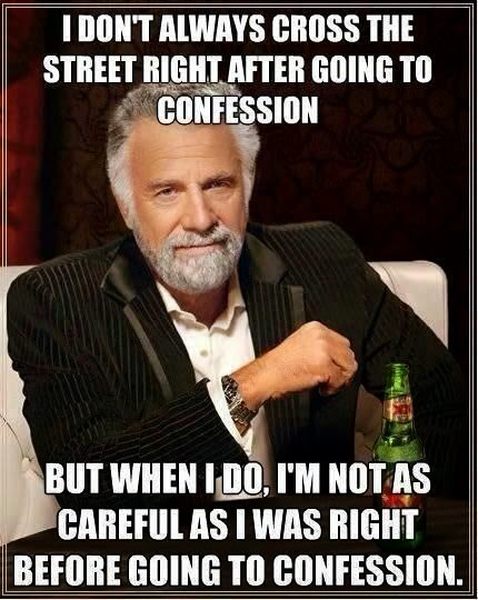 I don't always cross the street right after going to confession...
