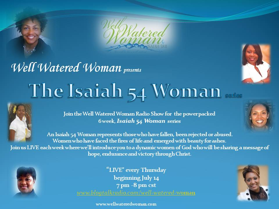Isaiah 54 http://wellwateredwoman.blogspot.com/2011/07/well-watered-woman-talk-radio-presents.html