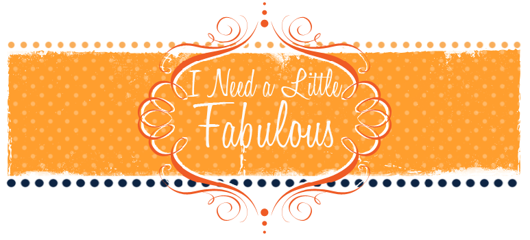 I Need a Little Fabulous