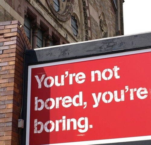 You are not bored, you are boring.