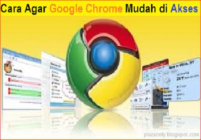 Cara Agar Google Chrome Mudah di Akses