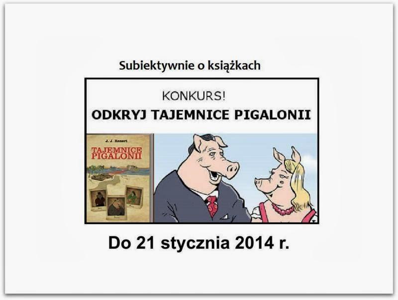 http://www.subiektywnieoksiazkach.pl/2014/01/konkurs-odkryj-tajemnice-pigalonii.html