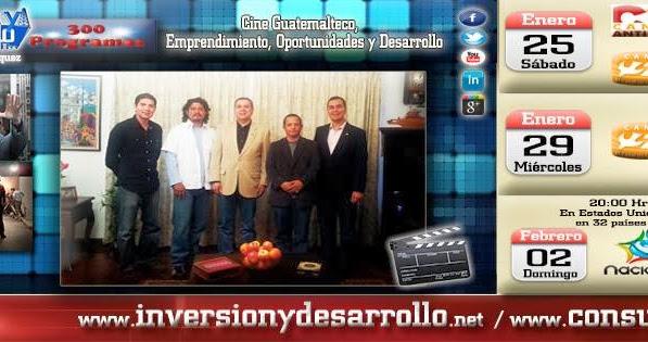 Cine guatemalteco: Emprendimiento oportunidades y desarrollo en el programa: Inversion y Desarrollo con Luis Velásquez