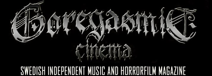 Goregasmic Cinema - Swedish Independent Music & Horrorfilm Magazine