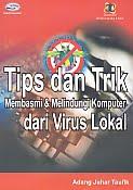 ajibayustore  Tips dan Trik Membasmi & Melindungi Komputer dari Virus Lokal Disertai CD Pengarang : Adang Juhar Taufik Penerbit : Gava Media