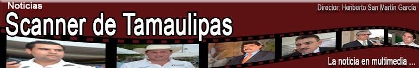 Boletines Noticias Scanner de Tamaulipas