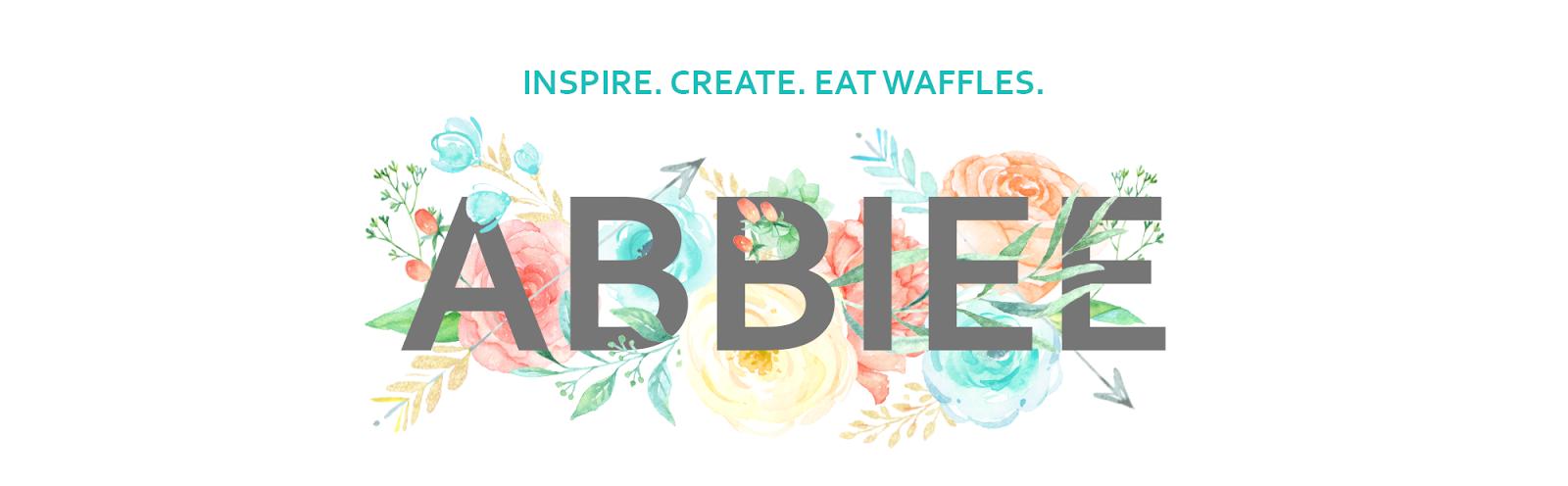 Abbiee - Inspire. Create. Eat Waffles.