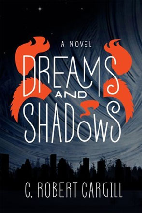 C. Robert Cargill Dreams and Shadows A Novel