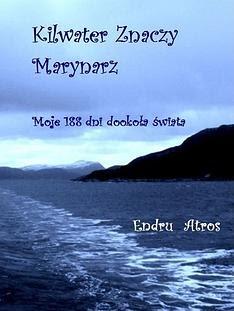"""""""Kilwater Znaczy Marynarz. Moje 188 dni dookoła świata"""" – Endru Atros"""