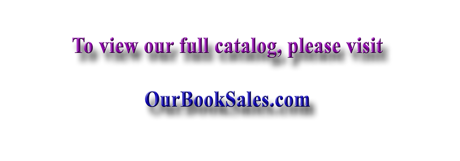 To View Our Full Catalog, Please Visit OurBookSales.com