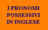 FRASI CON I PRONOMI POSSESSIVI IN INGLESE