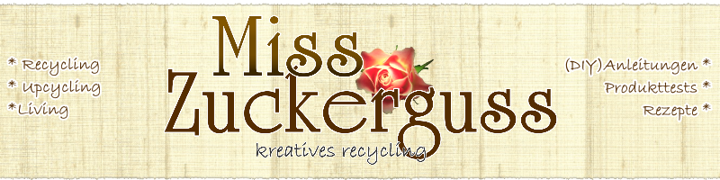 MissZuckerguss - Recycling & Upcycling für Kreative *nähen**basteln**werkeln*