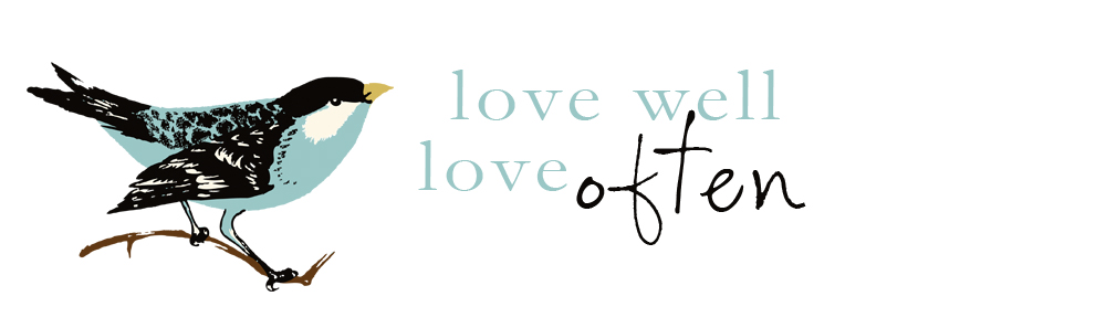 Love Well... Love Often