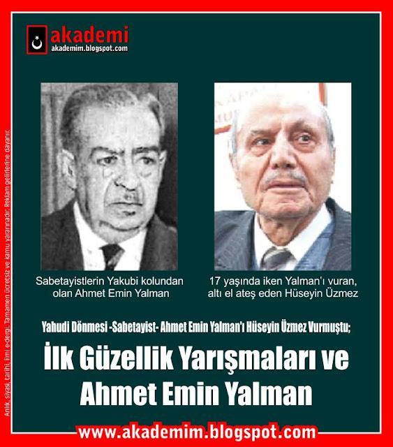 Yahudi Dönmesi -Sabetayist- Ahmet Emin Yalman'ı Hüseyin Üzmez Vurmuştu; İlk Güzellik Yarışmaları ve Ahmet Emin Yalman