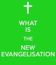 WHAT EXACTLY IS THE NEW EVANGELISATION