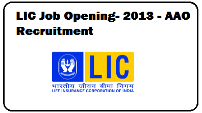 LIC job opening- LIC AAO recruitment- Latest Jobs march 2013- Current jobs