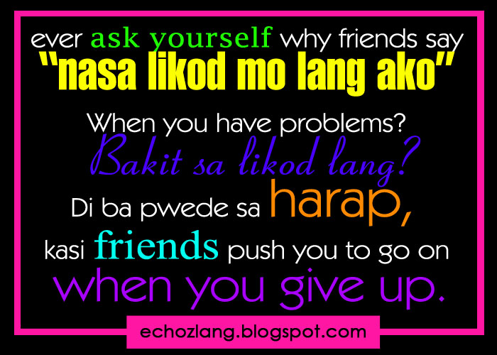 "Ever ask yourself why friends say, ""Nasa likod mo lang ako ..."