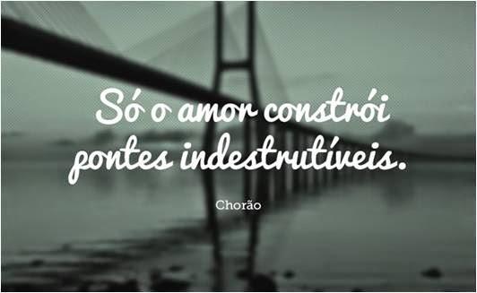 Frases Para Facebook Só O Amor Constrói Pontes Indestrutíveis
