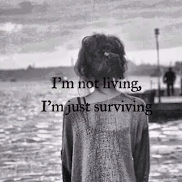 I'm not living. I'm just surviving.