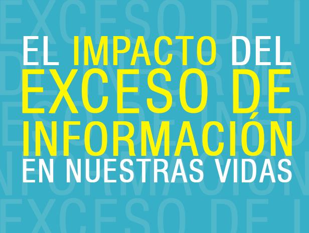 EL IMPACTO DEL EXCESO DE INFORMACIÓN EN NUESTRAS VIDAS