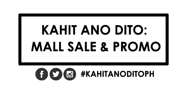 Kahit Ano Dito Latest Mall Sale and Promos Philippines