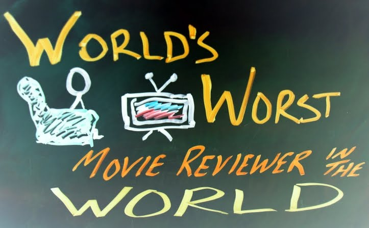 The World's Worst Movie Reviewer in the World