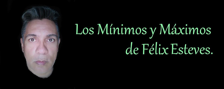 Los Mínimos y Máximos de Félix Esteves