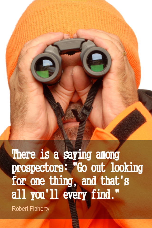 visual quote - image quotation for PERSPECTIVE - There's a saying among prospectors:
