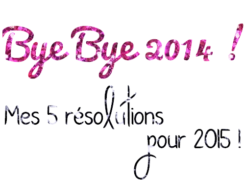 http://www.dreamingsmoothly.com/2015/01/bye-bye-2014-mes-5-resolutions-pour-2015.html