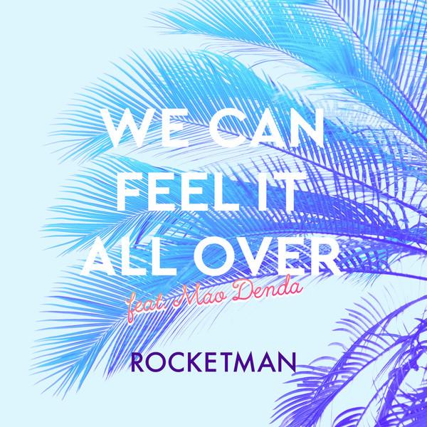 [Single] ROCKETMAN – WE CAN FEEL IT ALL OVER feat.傳田真央 (2016.08.03/MP3/RAR)