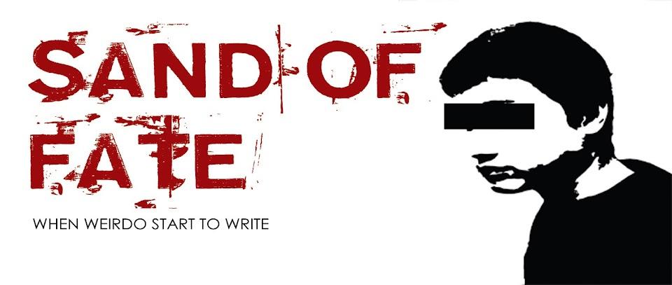 Sand of Fate : WHEN WEIRDO START TO WRITE