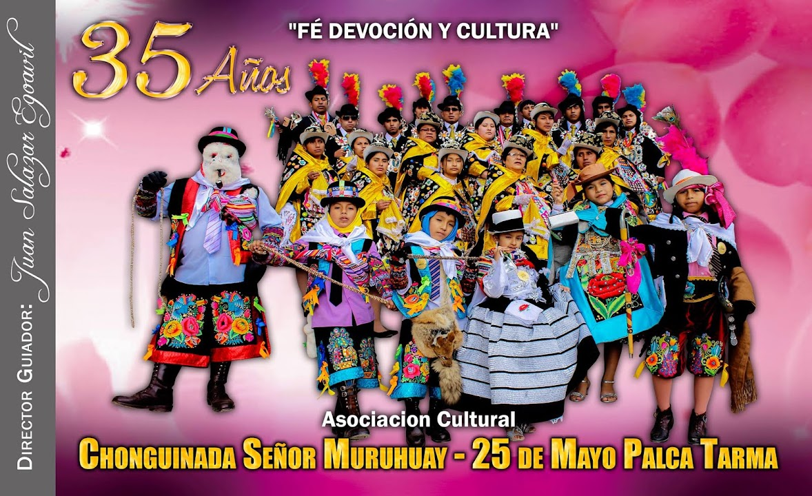 ASOCIACIÓN CULTURAL CHONGUINADA SR DE MURUHUAY  25  MAYO PALCA TARMA