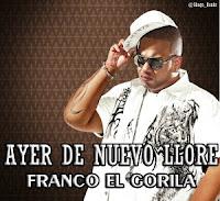 Ayer Llore De Nuevo - Franco El Gorila