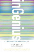 inGENIUS:  A CRASH COURSE ON CREATIVITY BY TINA SEELIG