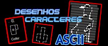 ➕ ASCII DESENHOS em Caracteres