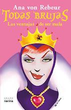 """"""" Todas Brujas: Las ventajas de ser mala"""" de Ana von Rebeur, nuevo lanzamiento de Editorial Norma!!"""