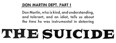 Don Martin, who is kind, and understanding, and tolerant, and an idiot, tells us about the time he was instrumental in deterring THE SUICIDE