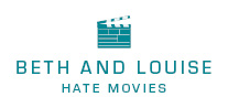 Beth and Louise Hate Movies: The Podcast