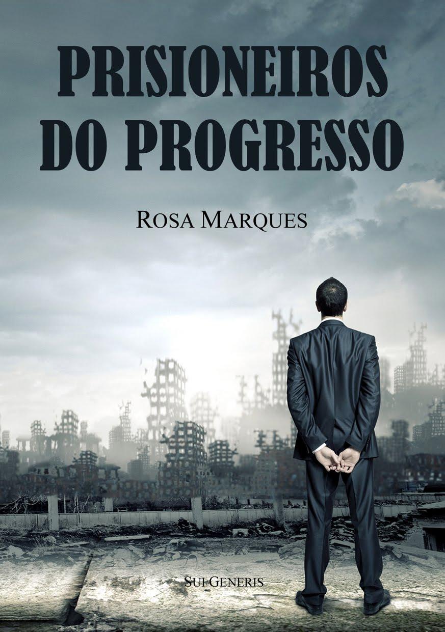 Prefaciei e Editei «PRISIONEIROS DO PROGRESSO», o segundo livro de Rosa Marques