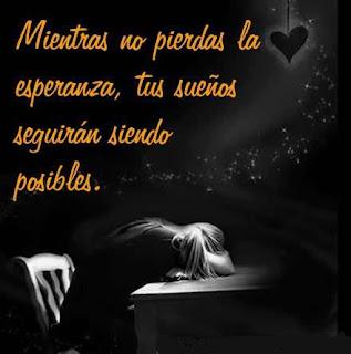 Mientras no pierdas la esperanza, tus sueños seguiran siendo posibles.