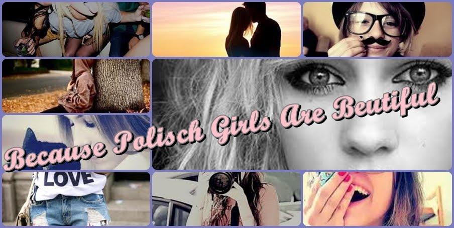 Because Polish girls are beautiful :)