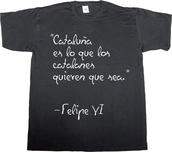 catalonia independence freedom useless kingdoms spain is different brand spain typography t-shirt ephemeral-t-shirts