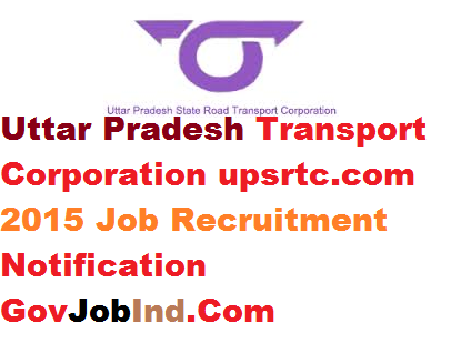 Uttar Pradesh Transport Corporation upsrtc.com 2015 Job Recruitment Notification