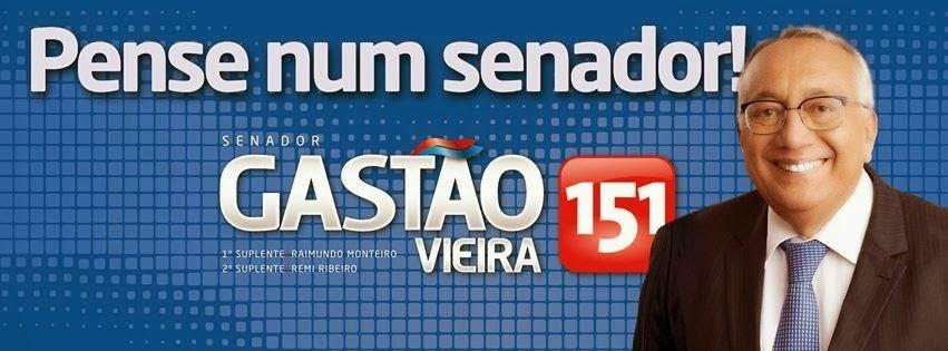 PENSE NUM SENADOR! GASTÃO VIEIRA