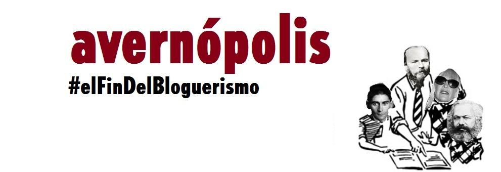 Avernópolis. #elFinDelBloguerismo
