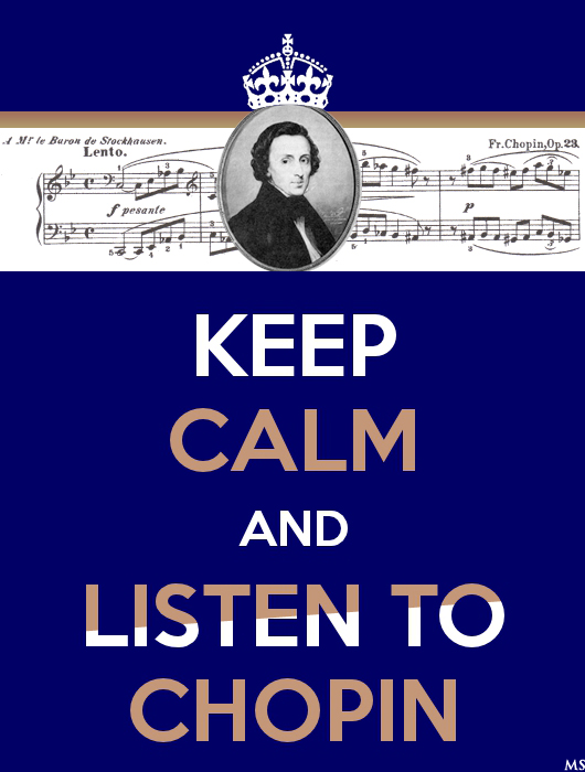 KEEP CALM AND LISTEN TO CHOPIN
