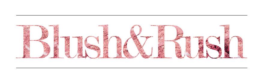 Blush and Rush